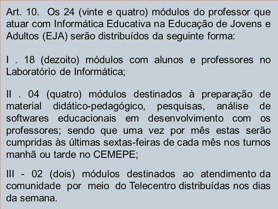 Art. 10. Os 24 (vinte e quatro) módulos do professor que atuar com Informática Educativa na Educação de Jovens e Adultos (EJA) serão distribuídos da s