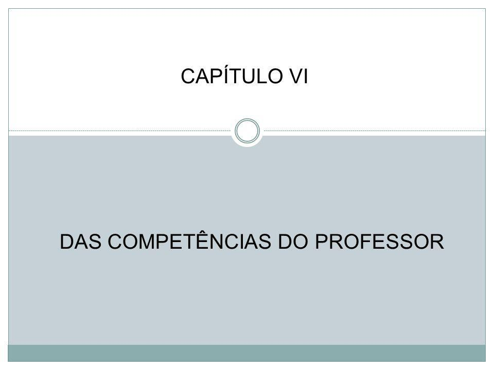 DAS COMPETÊNCIAS DO PROFESSOR CAPÍTULO VI