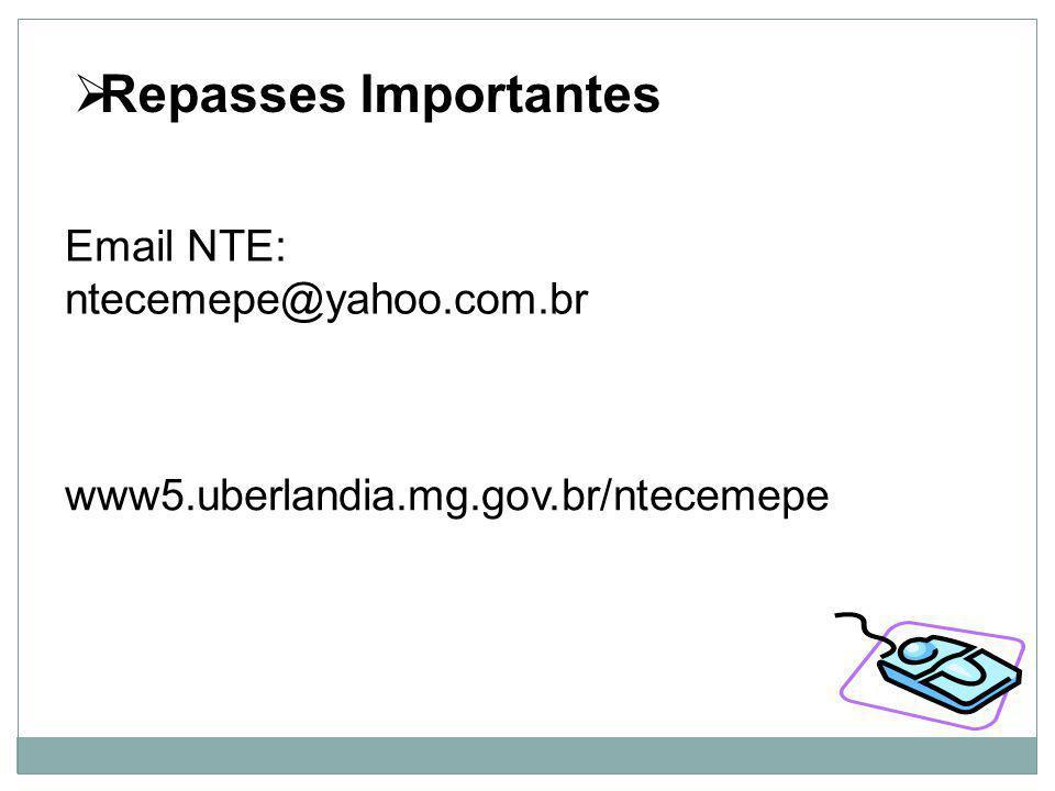Repasses Importantes Email NTE: ntecemepe@yahoo.com.br www5.uberlandia.mg.gov.br/ntecemepe