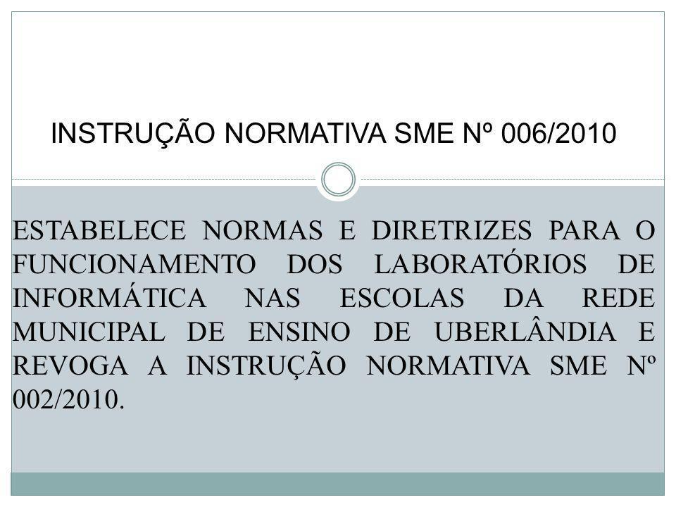 INSTRUÇÃO NORMATIVA SME Nº 006/2010 ESTABELECE NORMAS E DIRETRIZES PARA O FUNCIONAMENTO DOS LABORATÓRIOS DE INFORMÁTICA NAS ESCOLAS DA REDE MUNICIPAL