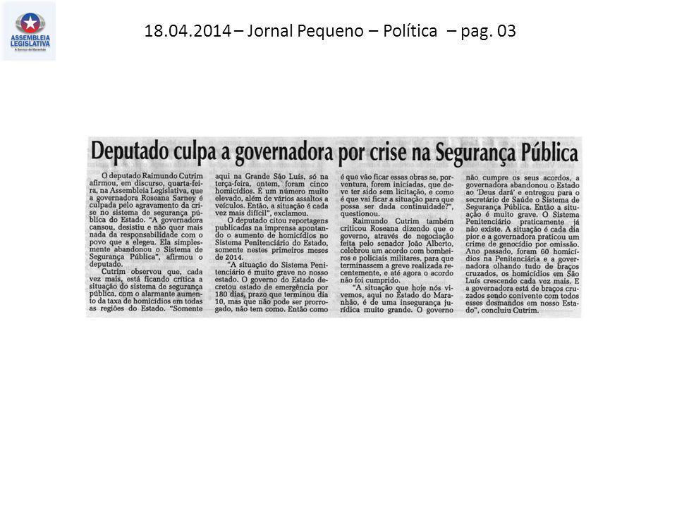 18.04.2014 – Jornal Pequeno – Política – pag. 03
