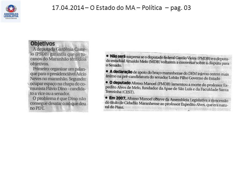 17.04.2014 – O Estado do MA – Política – pag. 03