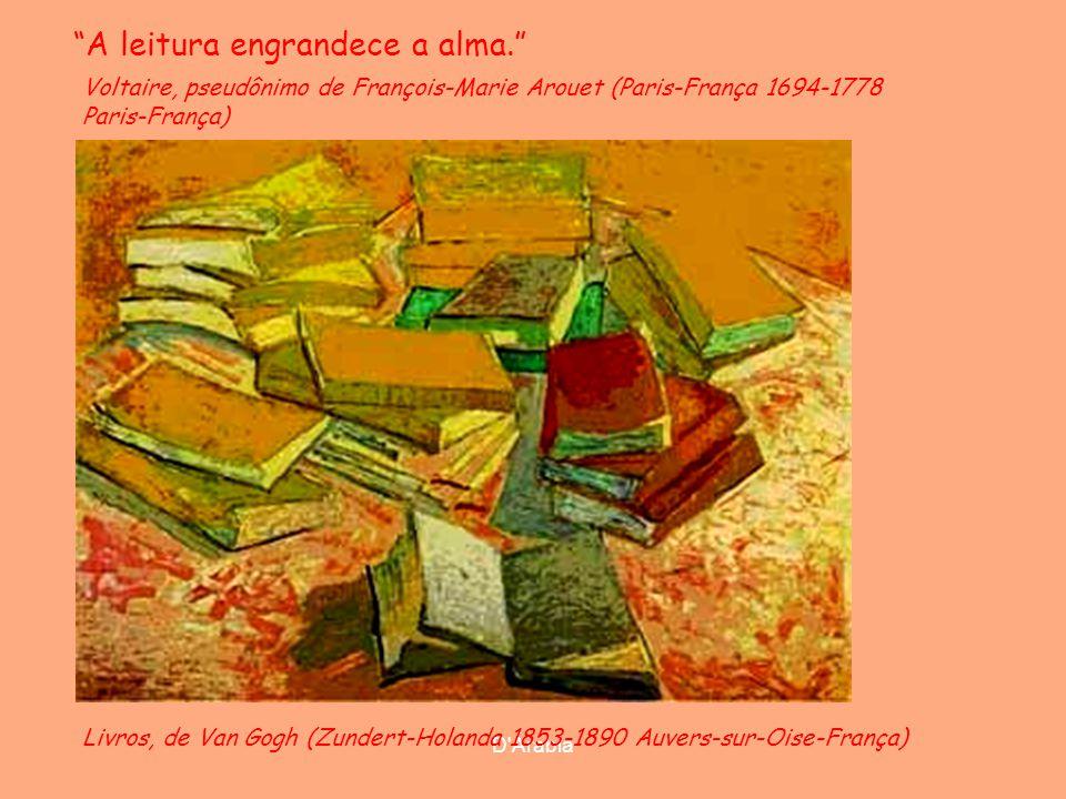 D Árabia Livros, de Van Gogh (Zundert-Holanda 1853-1890 Auvers-sur-Oise-França) Voltaire, pseudônimo de François-Marie Arouet (Paris-França 1694-1778 Paris-França) A leitura engrandece a alma.