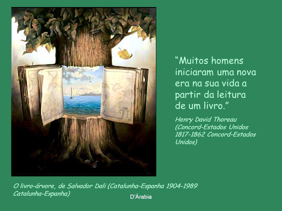 D Árabia O livro-árvore, de Salvador Dali (Catalunha-Espanha 1904-1989 Catalunha-Espanha) Muitos homens iniciaram uma nova era na sua vida a partir da leitura de um livro.