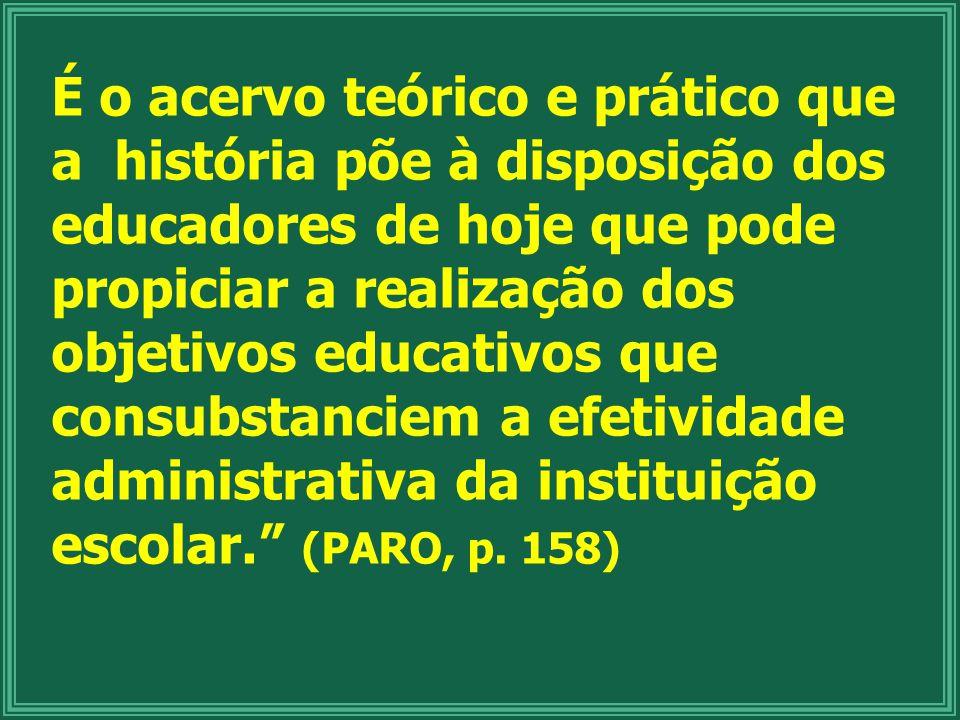É o acervo teórico e prático que a história põe à disposição dos educadores de hoje que pode propiciar a realização dos objetivos educativos que consu