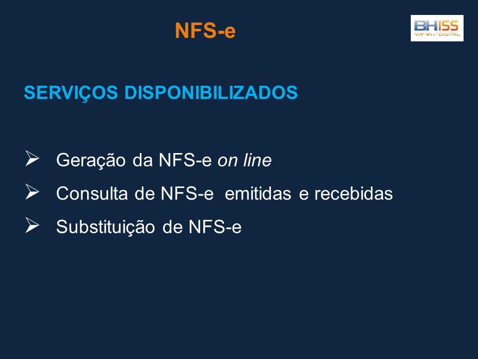 SERVIÇOS DISPONIBILIZADOS Geração da NFS-e on line Consulta de NFS-e emitidas e recebidas Substituição de NFS-e NFS-e