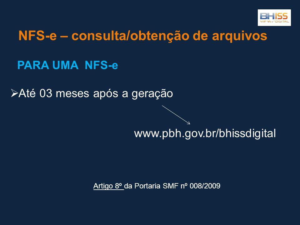 NFS-e – consulta/obtenção de arquivos Até 03 meses após a geração www.pbh.gov.br/bhissdigital PARA UMA NFS-e Artigo 8º Artigo 8º da Portaria SMF nº 00