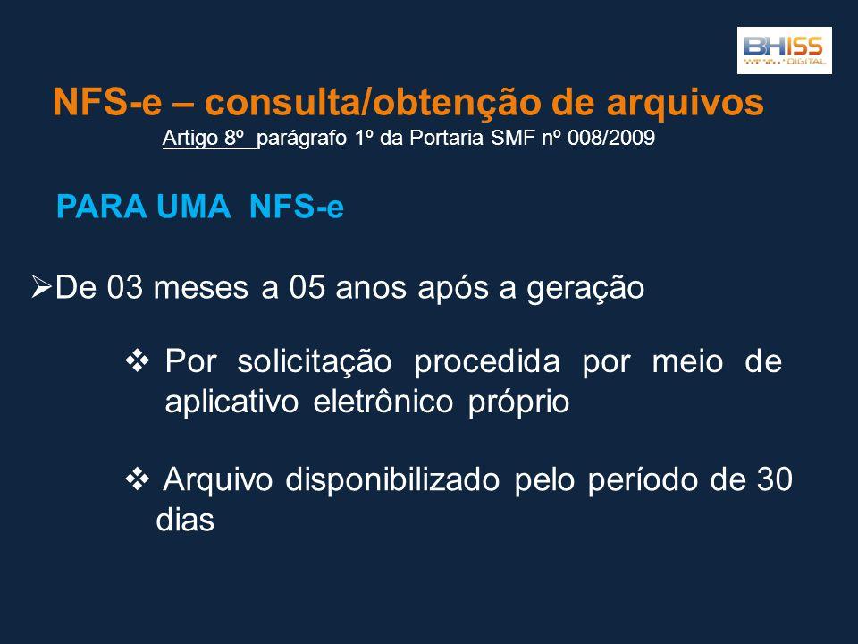 NFS-e – consulta/obtenção de arquivos Artigo 8º Artigo 8º parágrafo 1º da Portaria SMF nº 008/2009 Por solicitação procedida por meio de aplicativo el