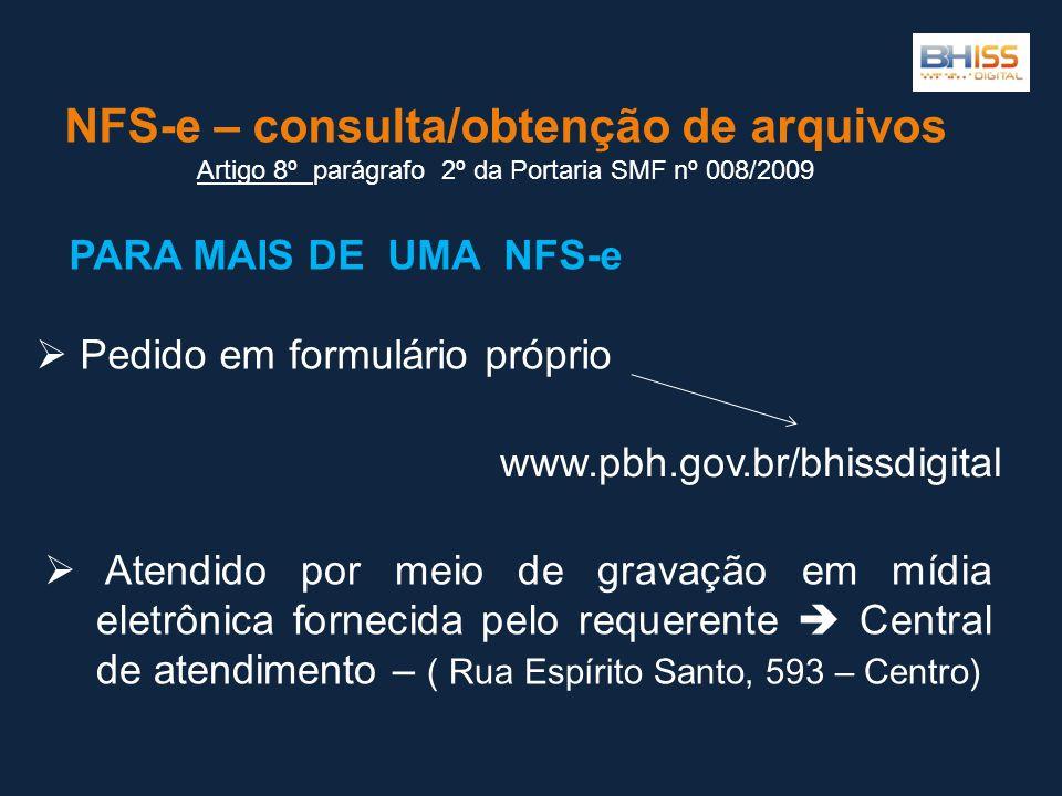 NFS-e – consulta/obtenção de arquivos Artigo 8º Artigo 8º parágrafo 2º da Portaria SMF nº 008/2009 Pedido em formulário próprio PARA MAIS DE UMA NFS-e