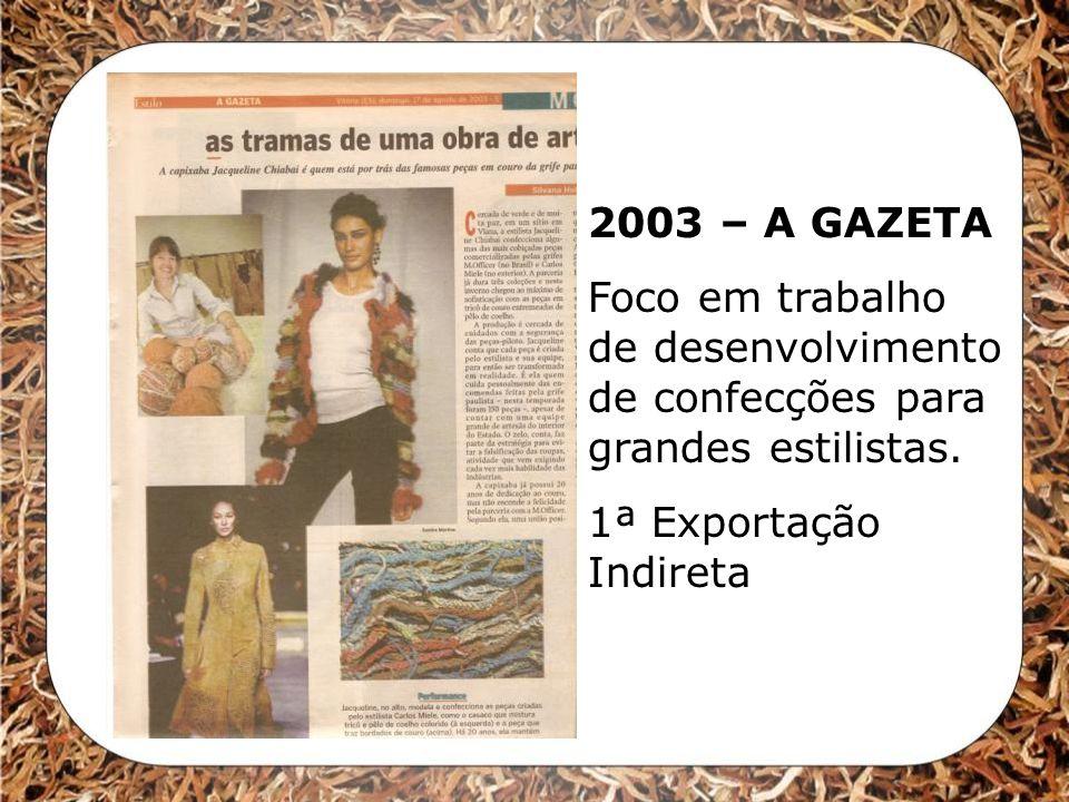 2003 – A GAZETA Foco em trabalho de desenvolvimento de confecções para grandes estilistas. 1ª Exportação Indireta