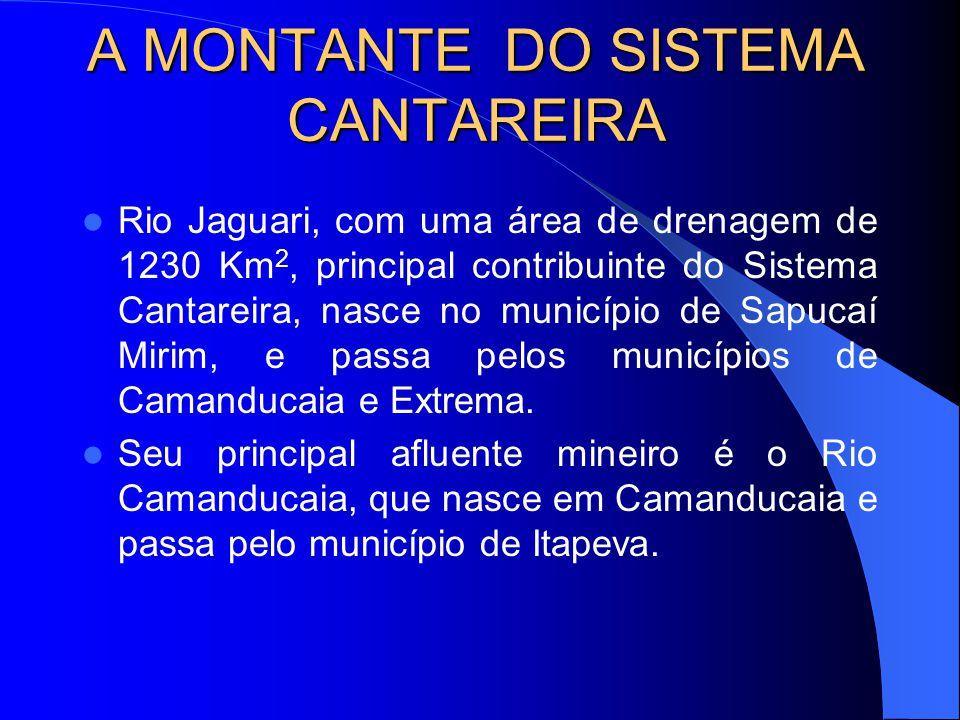A MONTANTE DO SISTEMA CANTAREIRA Rio Jaguari, com uma área de drenagem de 1230 Km 2, principal contribuinte do Sistema Cantareira, nasce no município de Sapucaí Mirim, e passa pelos municípios de Camanducaia e Extrema.