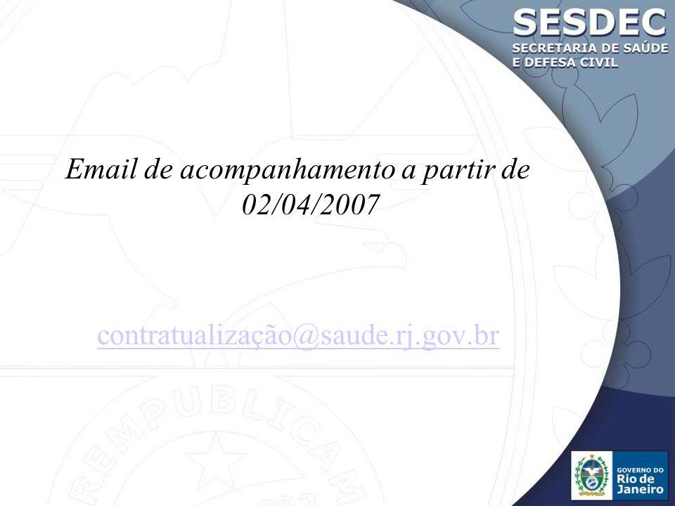 Email de acompanhamento a partir de 02/04/2007 contratualização@saude.rj.gov.br