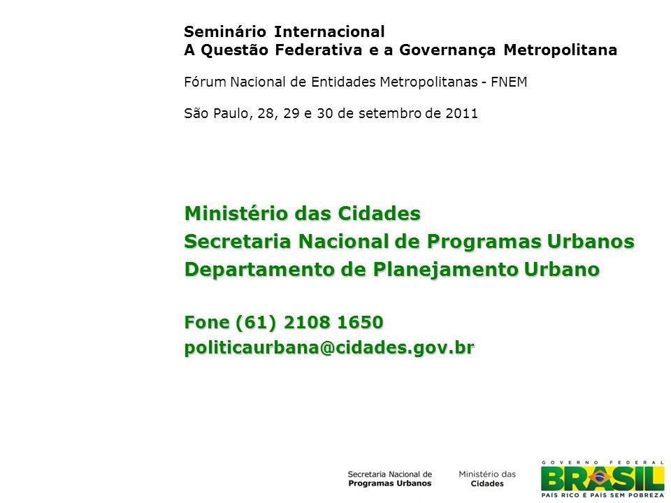 Seminário Internacional A Questão Federativa e a Governança Metropolitana Fórum Nacional de Entidades Metropolitanas - FNEM São Paulo, 28, 29 e 30 de