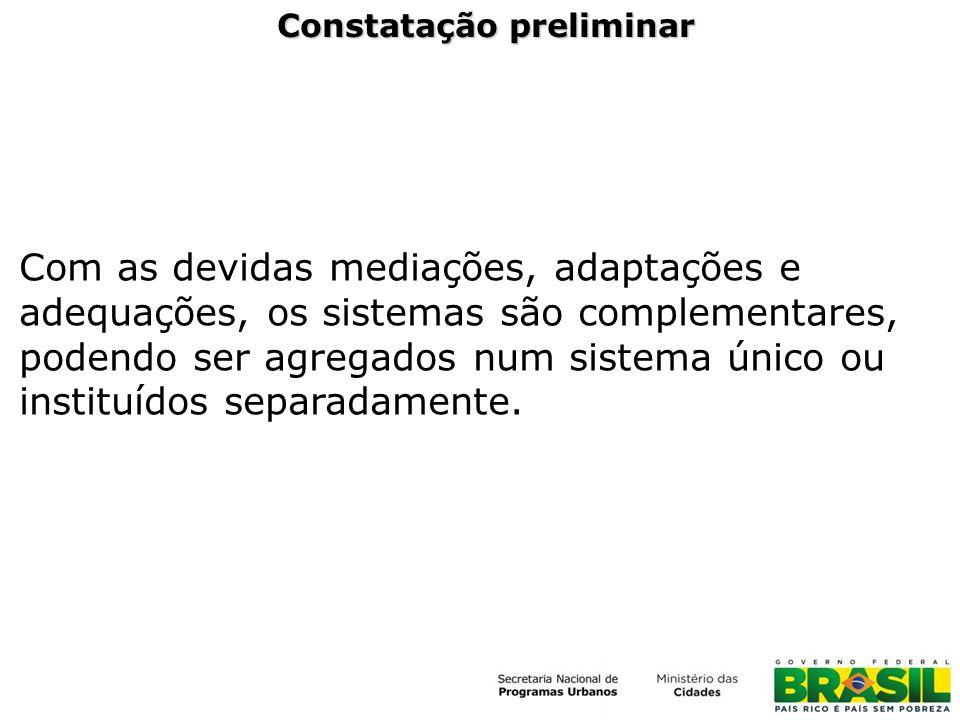 Constatação preliminar Com as devidas mediações, adaptações e adequações, os sistemas são complementares, podendo ser agregados num sistema único ou i