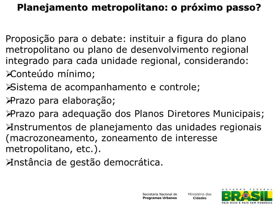 Planejamento metropolitano: o próximo passo? Proposição para o debate: instituir a figura do plano metropolitano ou plano de desenvolvimento regional