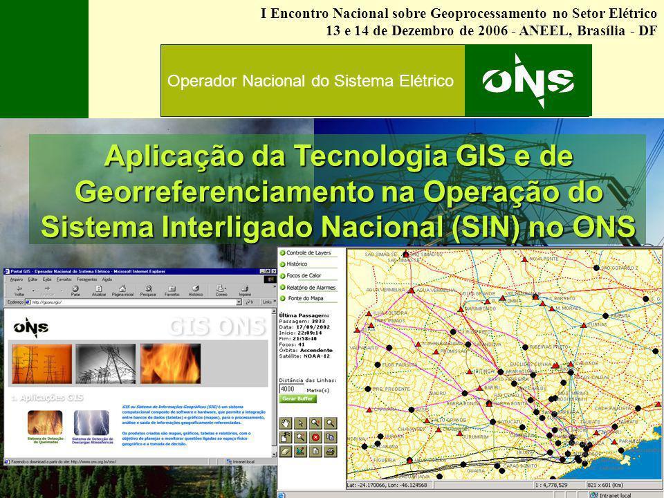 Operador Nacional do Sistema Elétrico Aplicação da Tecnologia GIS e de Georreferenciamento na Operação do Sistema Interligado Nacional (SIN) no ONS I