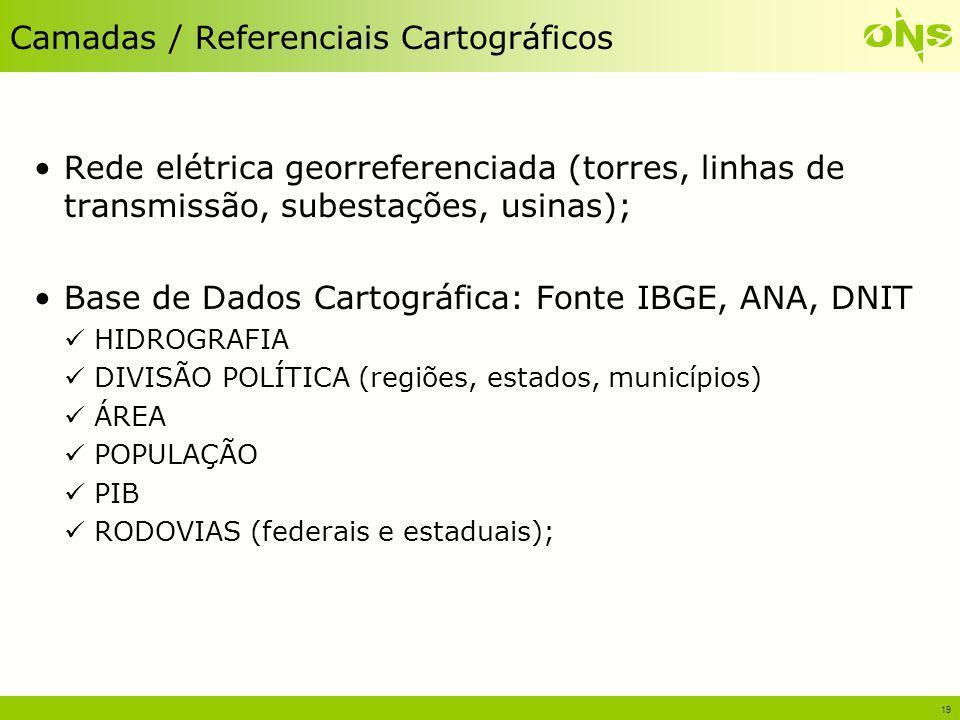 19 Camadas / Referenciais Cartográficos Rede elétrica georreferenciada (torres, linhas de transmissão, subestações, usinas); Base de Dados Cartográfic