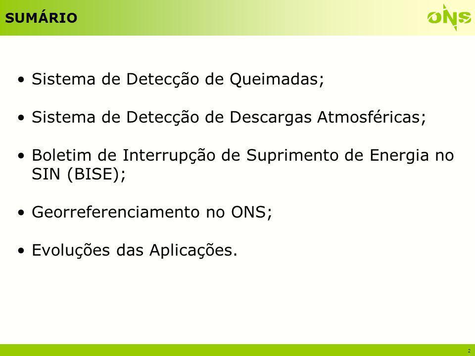 2 SUMÁRIO Sistema de Detecção de Queimadas; Sistema de Detecção de Descargas Atmosféricas; Boletim de Interrupção de Suprimento de Energia no SIN (BIS
