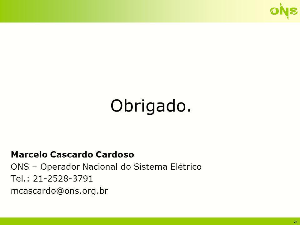 24 Obrigado. Marcelo Cascardo Cardoso ONS – Operador Nacional do Sistema Elétrico Tel.: 21-2528-3791 mcascardo@ons.org.br