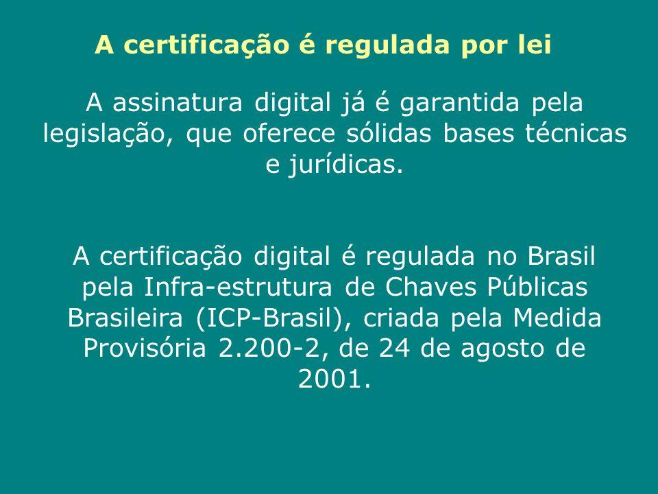 A certificação é regulada por lei A assinatura digital já é garantida pela legislação, que oferece sólidas bases técnicas e jurídicas. A certificação
