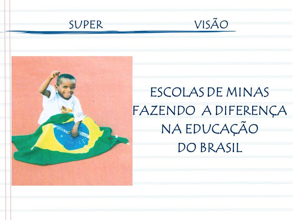 ESCOLAS DE MINAS FAZENDO A DIFERENÇA NA EDUCAÇÃO DO BRASIL SUPER VISÃO