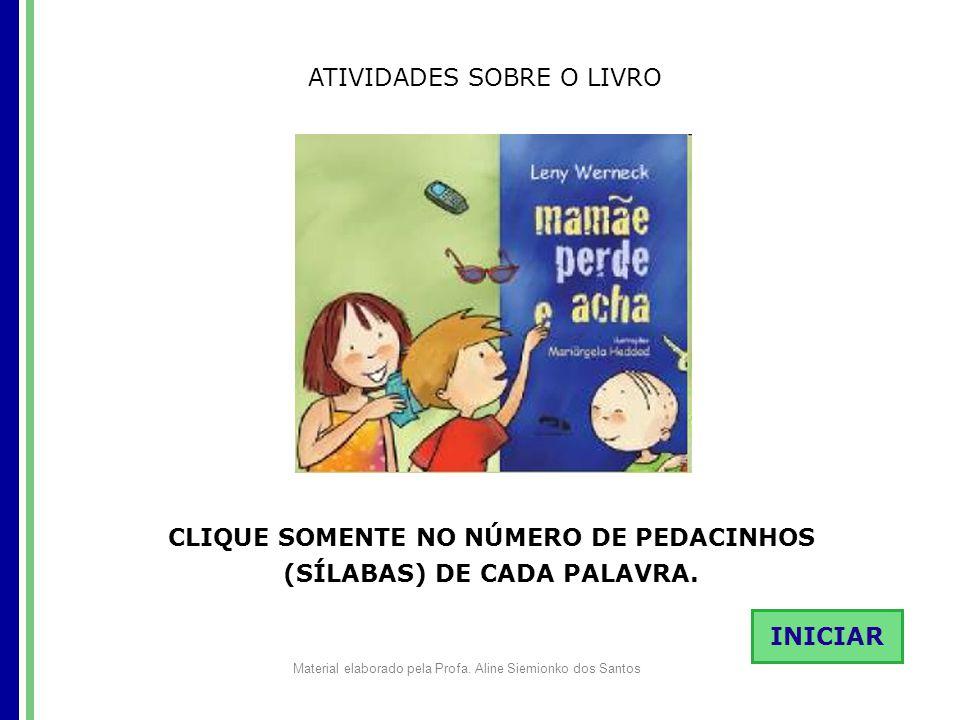 ATIVIDADES SOBRE O LIVRO CLIQUE SOMENTE NO NÚMERO DE PEDACINHOS (SÍLABAS) DE CADA PALAVRA.