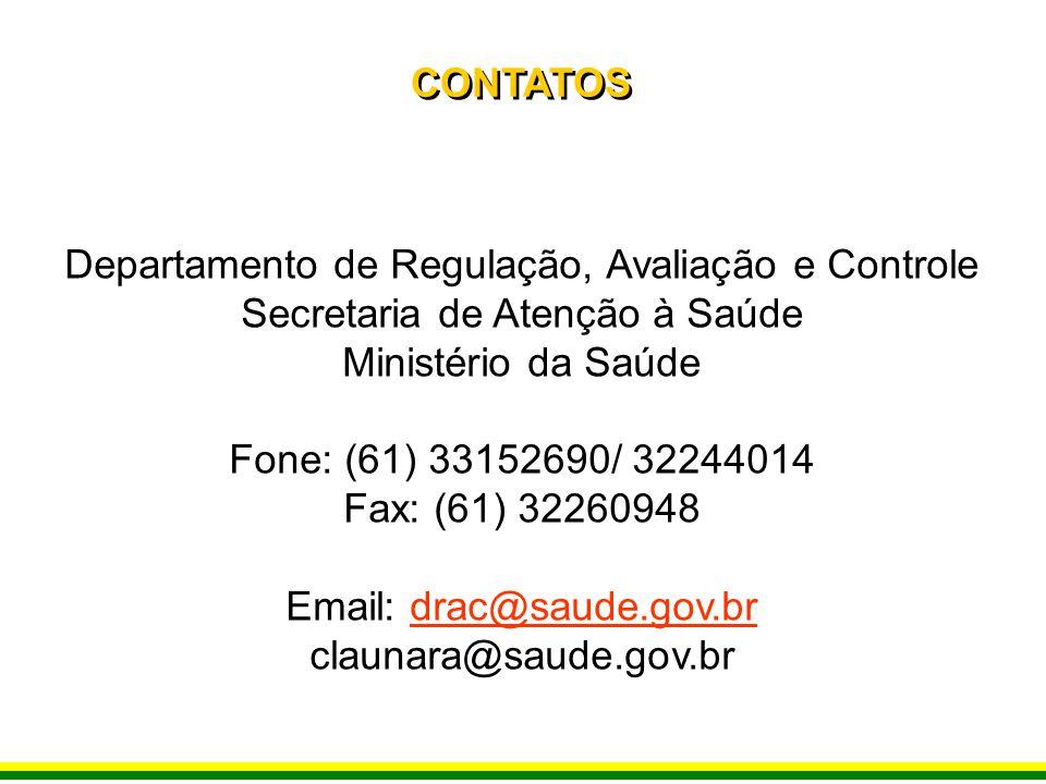 CONTATOS José Departamento de Regulação, Avaliação e Controle Secretaria de Atenção à Saúde Ministério da Saúde Fone: (61) 33152690/ 32244014 Fax: (61