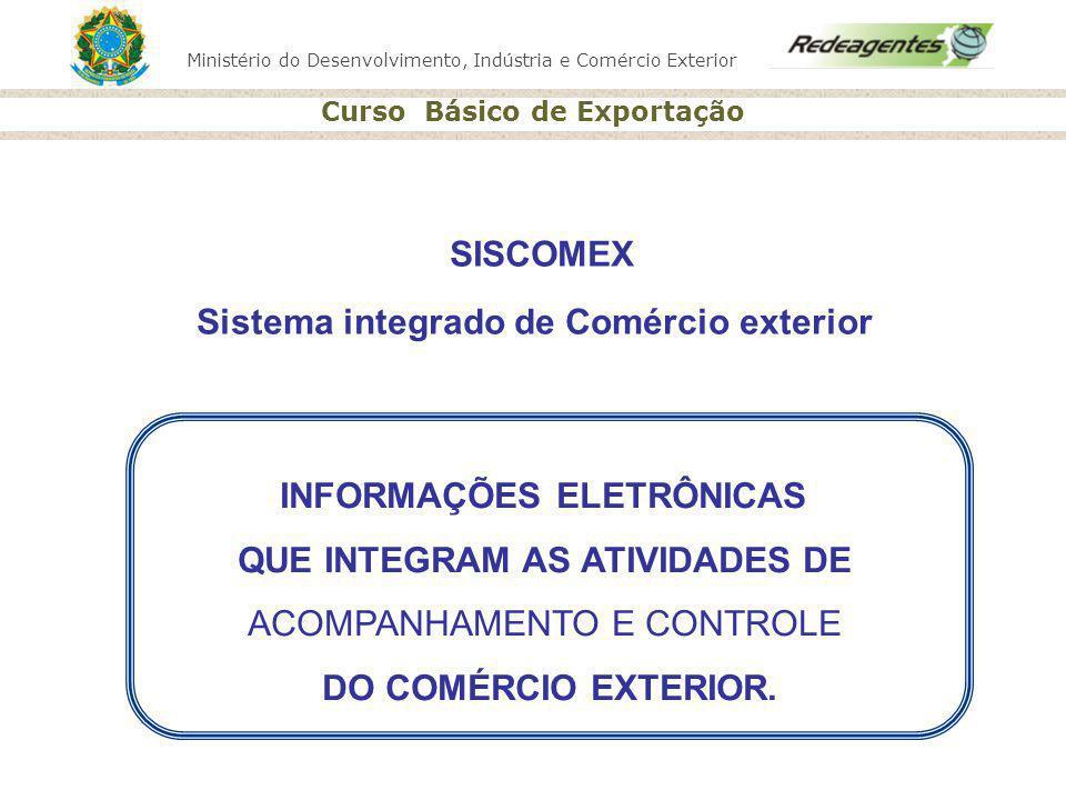 Ministério do Desenvolvimento, Indústria e Comércio Exterior Curso Básico de Exportação SISCOMEX Sistema integrado de Comércio exterior INFORMAÇÕES EL
