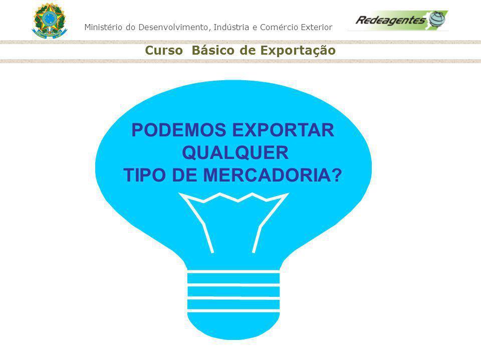 Ministério do Desenvolvimento, Indústria e Comércio Exterior Curso Básico de Exportação PODEMOS EXPORTAR QUALQUER TIPO DE MERCADORIA?