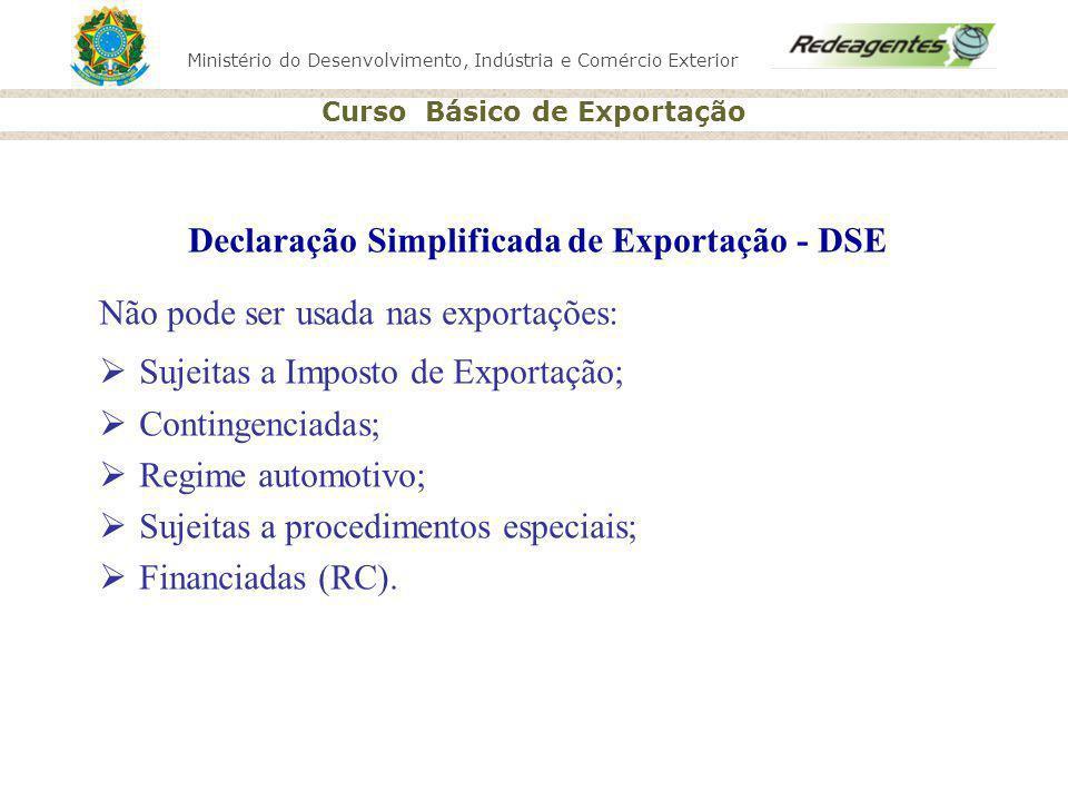 Ministério do Desenvolvimento, Indústria e Comércio Exterior Curso Básico de Exportação Declaração Simplificada de Exportação - DSE Não pode ser usada