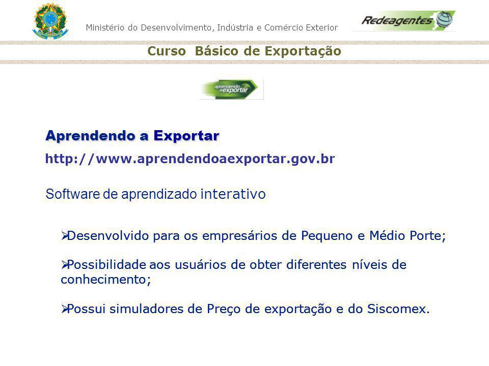 Ministério do Desenvolvimento, Indústria e Comércio Exterior Curso Básico de Exportação Aprendendo a Exportar Software de aprendizado interativo Desen