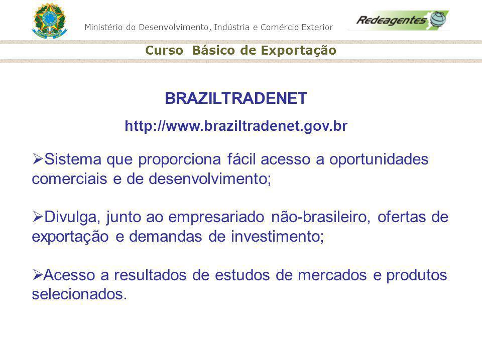 Ministério do Desenvolvimento, Indústria e Comércio Exterior Curso Básico de Exportação BRAZILTRADENET http://www.braziltradenet.gov.br Sistema que pr