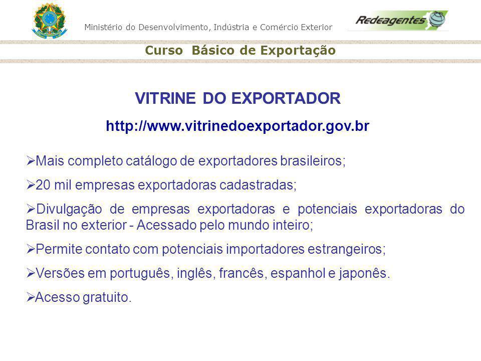Ministério do Desenvolvimento, Indústria e Comércio Exterior Curso Básico de Exportação VITRINE DO EXPORTADOR http://www.vitrinedoexportador.gov.br Ma