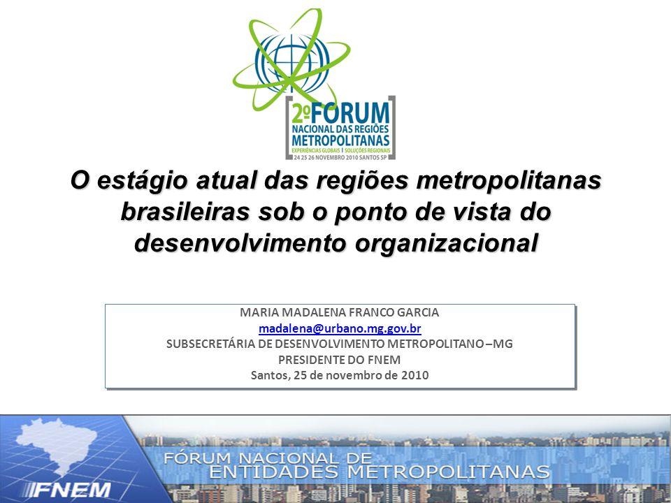O estágio atual das regiões metropolitanas brasileiras sob o ponto de vista do desenvolvimento organizacional MARIA MADALENA FRANCO GARCIA madalena@ur