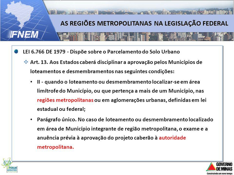 LEI 6.766 DE 1979 - Dispõe sobre o Parcelamento do Solo Urbano Art. 13. Aos Estados caberá disciplinar a aprovação pelos Municípios de loteamentos e d
