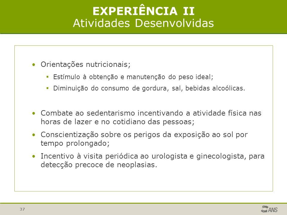 37 EXPERIÊNCIA II Atividades Desenvolvidas Orientações nutricionais; Estímulo à obtenção e manutenção do peso ideal; Diminuição do consumo de gordura, sal, bebidas alcoólicas.