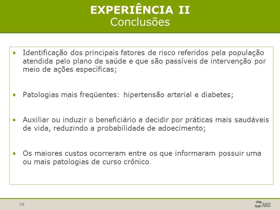 38 EXPERIÊNCIA II Conclusões Identificação dos principais fatores de risco referidos pela população atendida pelo plano de saúde e que são passíveis d