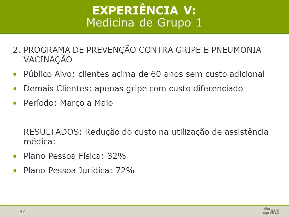 47 EXPERIÊNCIA V: Medicina de Grupo 1 2. PROGRAMA DE PREVENÇÃO CONTRA GRIPE E PNEUMONIA - VACINAÇÃO Público Alvo: clientes acima de 60 anos sem custo