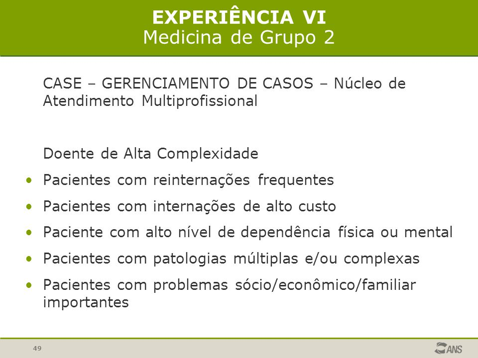 49 EXPERIÊNCIA VI Medicina de Grupo 2 CASE – GERENCIAMENTO DE CASOS – Núcleo de Atendimento Multiprofissional Doente de Alta Complexidade Pacientes co