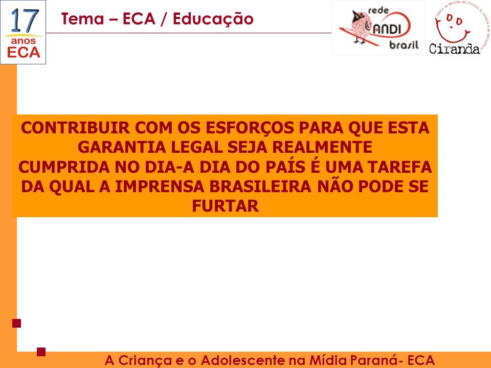 Tema – ECA / Educação A Criança e o Adolescente na Mídia Paraná- ECA CONTRIBUIR COM OS ESFORÇOS PARA QUE ESTA GARANTIA LEGAL SEJA REALMENTE CUMPRIDA NO DIA-A DIA DO PAÍS É UMA TAREFA DA QUAL A IMPRENSA BRASILEIRA NÃO PODE SE FURTAR