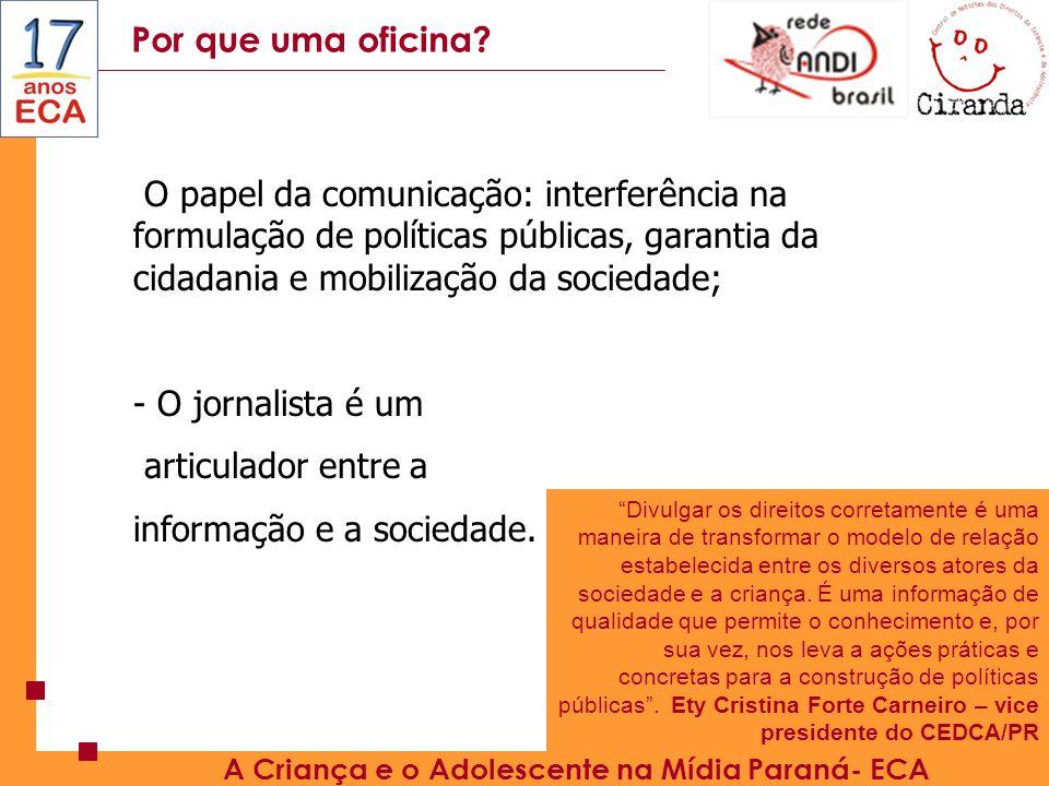 Tema – ECA / Educação A Criança e o Adolescente na Mídia Paraná- ECA - 49 jornais de 24 capitais - 64.396 matérias - Educação Infantil - 769 inserções - somente 3,9% das matérias tinham como foco principal a legislação - a educação infantil é tratada como um direito da criança em 2% de toda a matérias analisadas.