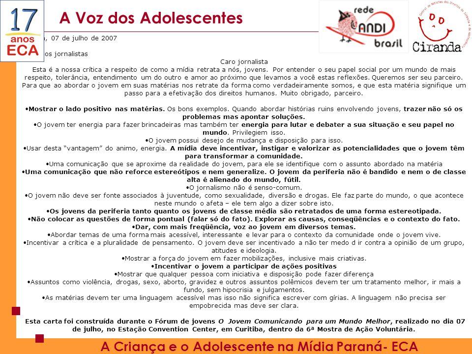 A Voz dos Adolescentes Curitiba, 07 de julho de 2007 Carta aos jornalistas Caro jornalista Esta é a nossa crítica a respeito de como a mídia retrata a nós, jovens.