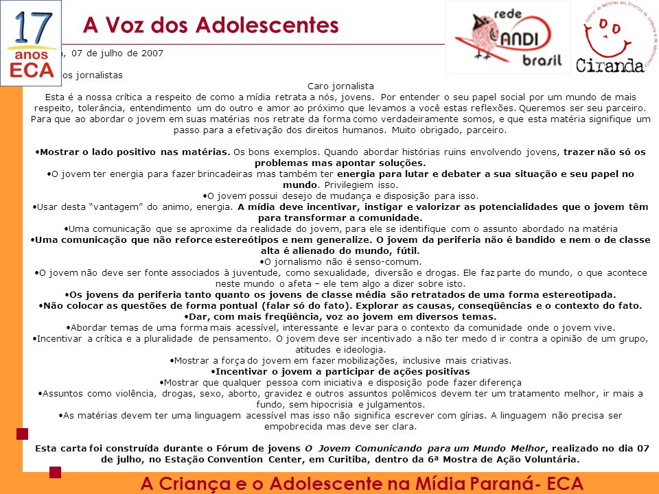 A Voz dos Adolescentes Curitiba, 07 de julho de 2007 Carta aos jornalistas Caro jornalista Esta é a nossa crítica a respeito de como a mídia retrata a