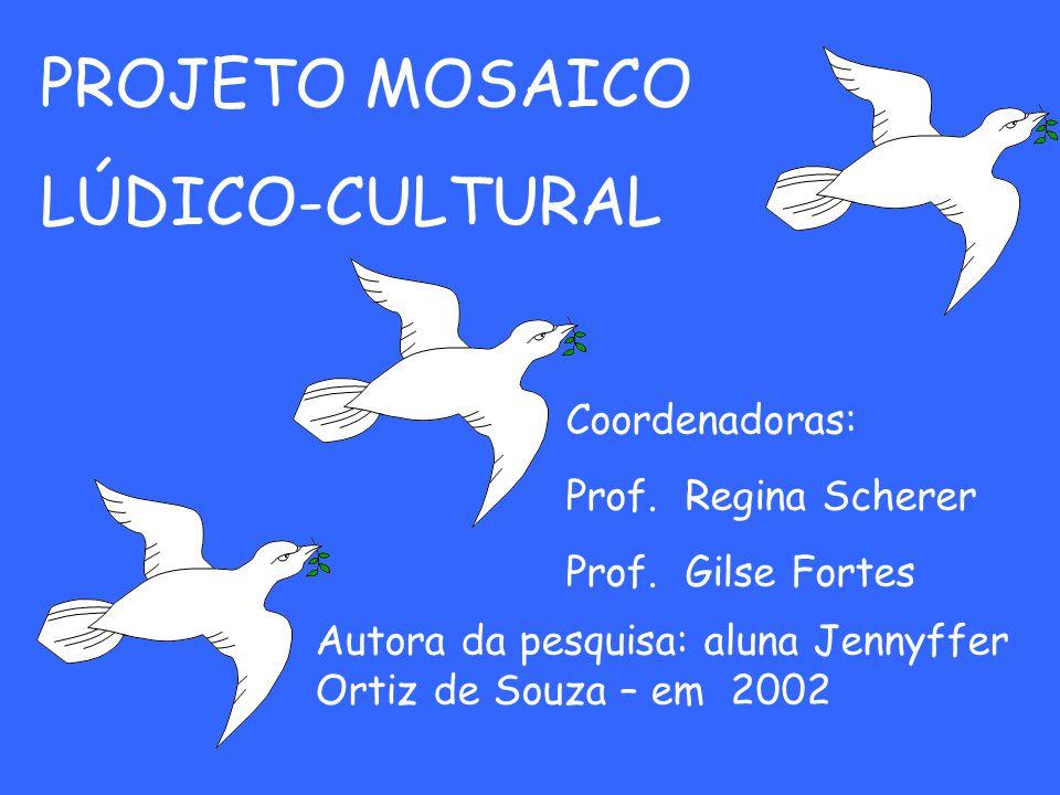 PROJETO MOSAICO LÚDICO-CULTURAL Coordenadoras: Prof.