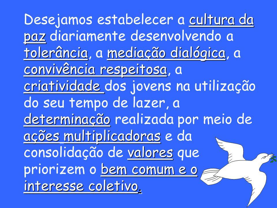 cultura da paz tolerânciamediação dialógica convivência respeitosa criatividade determinação açõesmultiplicadoras valores bem comum e o interesse coletivo.