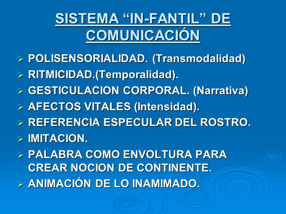 SISTEMA IN-FANTIL DE COMUNICACIÓN POLISENSORIALIDAD. (Transmodalidad) POLISENSORIALIDAD. (Transmodalidad) RITMICIDAD.(Temporalidad). RITMICIDAD.(Tempo