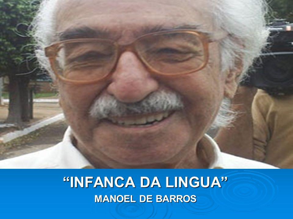 INFANCA INFANCA DA LINGUA MANOEL DE BARROS