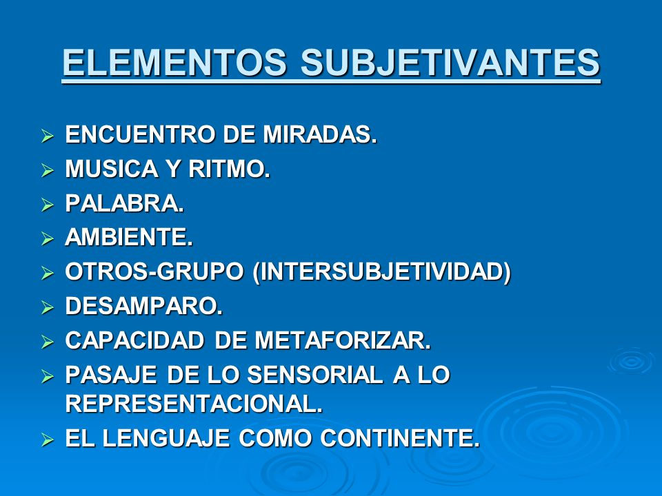 ELEMENTOS SUBJETIVANTES ENCUENTRO DE MIRADAS. ENCUENTRO DE MIRADAS. MUSICA Y RITMO. MUSICA Y RITMO. PALABRA. PALABRA. AMBIENTE. AMBIENTE. OTROS-GRUPO