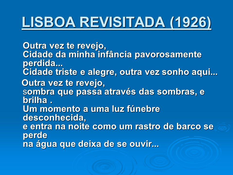LISBOA REVISITADA (1926) Outra vez te revejo, Cidade da minha infância pavorosamente perdida... Cidade triste e alegre, outra vez sonho aqui... Outra