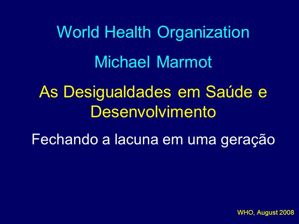 World Health Organization Michael Marmot As Desigualdades em Saúde e Desenvolvimento Fechando a lacuna em uma geração WHO, August 2008